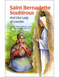 St. Bernadette Soubirous: And Our Lady of Lourdes