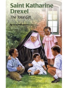 St. Katharine Drexel: The Total Gift