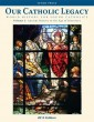 Our Catholic Legacy Vol. 1