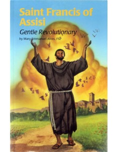 St. Francis of Assisi: Gentle Revolutionary