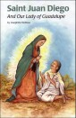 St. Juan Diego: And Our Lady of Guadalupe