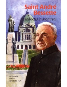 St. Andre Bessette: Miracles in Montreal