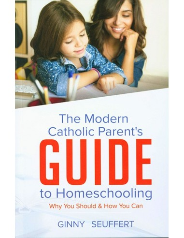 The Modern Catholic Parents Guide to Homeschooling