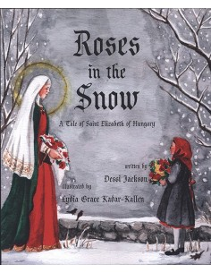 Roses in the Snow: St. Elizabeth of Hungary