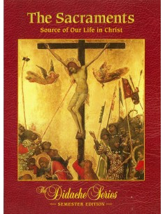 The Sacraments: Our Life in Christ (Semester Ed.)