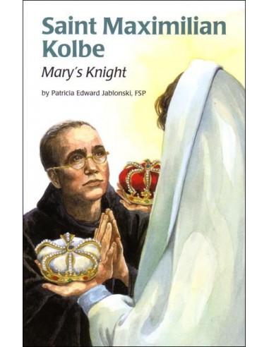 St. Maximilian Kolbe: Mary's Knight