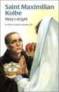 St. Maximilian Kolbe: Mary's Knight