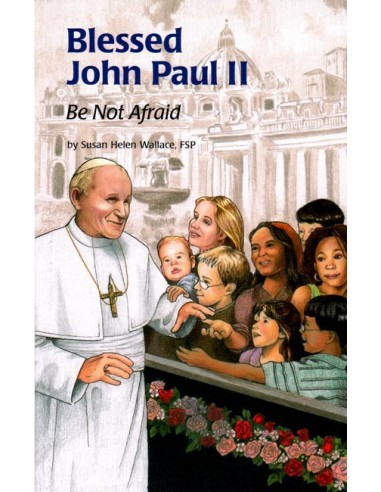 Blessed John Paul II: Be Not Afraid