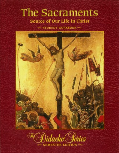 The Sacraments: Our Life in Christ Student Workbook