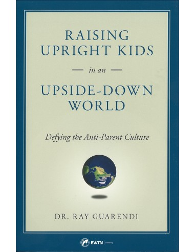 Raising Upright Kids in an Upside-Down World