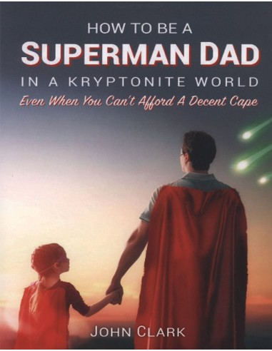 How to be a Superman Dad in a Kryptonite World