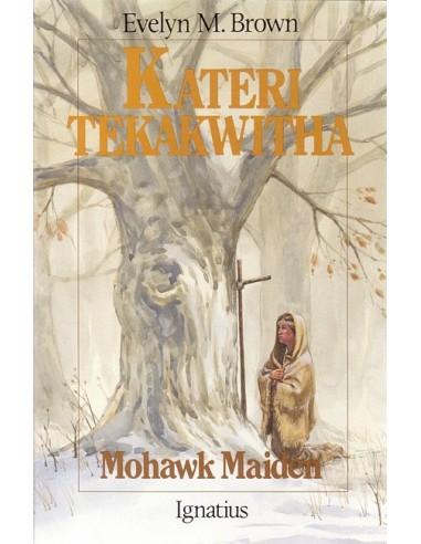 Kateri Tekakwitha: Mohawk Maiden