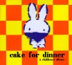 Cake for Dinner (Children's CD)